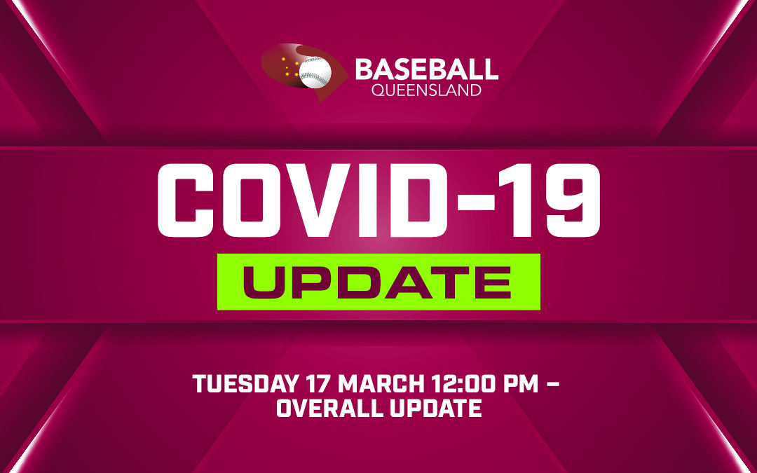 Baseball Queensland COVID-19 Update Tuesday 17 March 12:00 PM – Overall Update