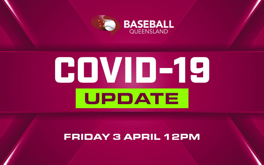 Baseball Queensland COVID-19 Update Friday 3 April 12pm PM Summer and Winter League Postponement