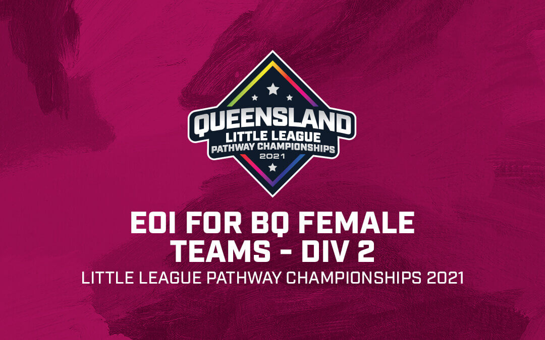 EOI for women to play in BQ Div 2 teams at QLD Little League Pathway Championships